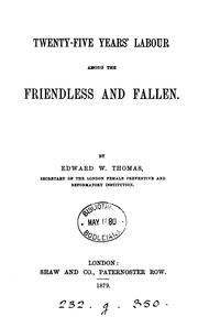 Cover of: Twenty-five years' labour among the friendless and fallen by Edward W. Thomas