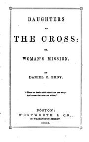Cover of: Daughters of the Cross, Or, Woman's Mission by Daniel Clarke Eddy