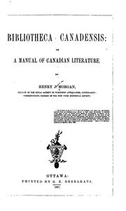 Cover of: Bibliotheca Canadensis: Or, A Manual of Canadian Literature | Henry J. Morgan