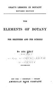 Cover of: The elements of botany for beginners and for schools | Asa Gray