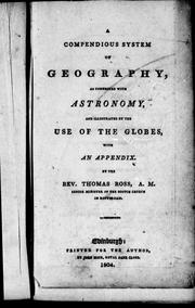 Cover of: A compendious system of geography, as connected with astronomy and illustrated by the use of the globes by Thomas Ross