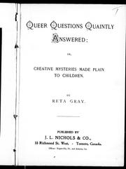 Cover of: Queer questions quaintly answered, or, Creative mysteries made plain to children | Reta Gray