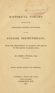 Cover of: An historical inquiry concerning the principles, opinions and usages of the English Presbyterians | Joshua Wilson