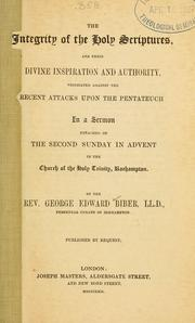 Cover of: The integrity of the Holy Scriptures, and their divine inspiration and authority, vindicated against the recent attacks upon the Pentateuch by George Edward Biber