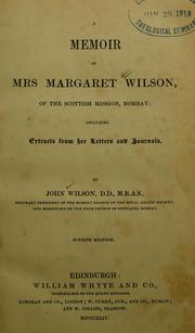 Cover of: A memoir of Mrs. Margaret Wilson, of the Scottish mission, Bombay | Wilson, John