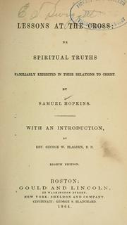 Cover of: Lessons at the cross, or, Spiritual truths familiarly exhibited in their relations to Christ | Hopkins, Samuel