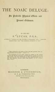Cover of: Noaic deluge; its probable physical effects and present evidences | Lucas, Samuel Rev.