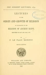 Cover of: Lectures on the origin and growth of religion as illustrated by the religion of ancient Egypt | P. Le Page Renouf