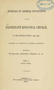 Cover of: Journals of General Conventions of the Protestant Episcopal Church, in the United States, 1785-1835 | Episcopal Church. General Convention.