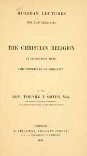 Cover of: The Christian religion in connexion with the principles of morality | Theyre T. Smith