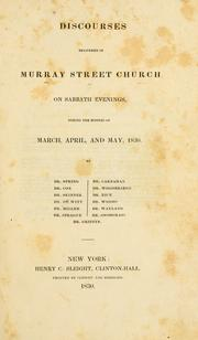 Cover of: Discourses delivered in Murray Street Church on Sabbath evenings, during the months of March, April, and May, 1830 by Murray Street Church (New York, N.Y.)