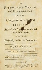 Cover of: The usefulness, truth, and excellency of the Christian revelation defended | Foster, James