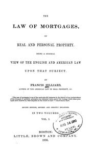 Cover of: The law of mortgages, of real and personal property | Hilliard, Francis