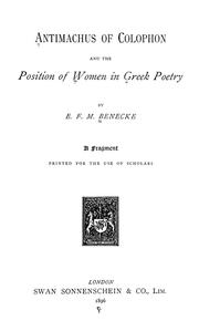 Cover of: Antimachus of Colophon and the position of women in Greek poetry by Edward Felix Mendelssohn Benecke
