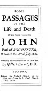 Cover of: Some passages of the life and death of the Right Honourable John Earl of Rochester by Burnet, Gilbert