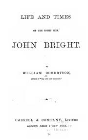 Cover of: Life and times of the Right Hon. John Bright | Robertson, William of Rochdale.