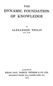 Cover of: The dynamic foundation of knowledge | Alexander Philip