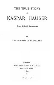 Cover of: The true story of Kaspar Hauser | Catherine Lucy Wilhelmina Stanhope Powlett, Duchess of Cleveland