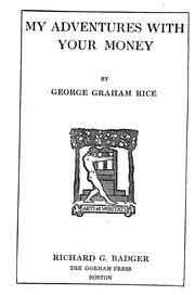 Cover of: My adventures with your money by George Graham Rice