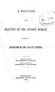 Cover of: A treatise on the practice of the Pension Bureau governing the adjudication of the army and navy pensions | United States. Pension Bureau.