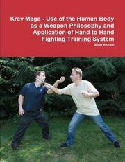 Cover of: Krav Maga - Use of the Human Body as a Weapon;Philosophy and Application of Hand to Hand Fighting Training System | Boaz Aviram