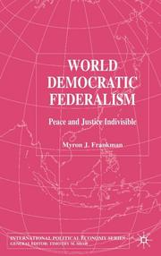 Cover of: WORLD DEMOCRATIC FEDERALISM: PEACE AND JUSTICE INDIVISIBLE | MYRON J. FRANKMAN