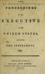 Cover of: The proceedings of the Executive of the United States, respecting the insurgents, 1794 | United States. President (1789-1797 : Washington)