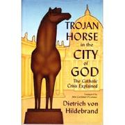 Cover of: Trojan Horse in the City of God | Dietrich Von Hildebrand