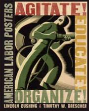 Cover of: Agitate! educate! organize! | Lincoln Cushing, Timothy W. Drescher
