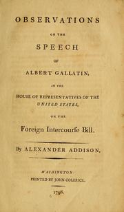 Cover of: Observations on the speech of Albert Gallatin, in the House of Representatives of the United States, on the Foreign Intercourse Bill by Alexander Addison