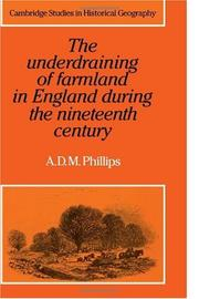 Cover of: The Underdraining of Farmland in England During the Nineteenth Century (Cambridge Studies in Historical Geography) by A. D. M. Phillips