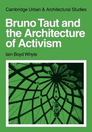 Cover of: Bruno Taut and the Architecture of Activism (Cambridge Urban and Architectural Studies) | Iain Boyd Whyte