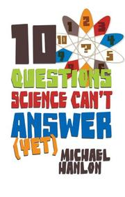 Cover of: 10 Questions Science Can't Answer (Yet): A Guide to the Scientific Wilderness (MacSci) | Michael Hanlon