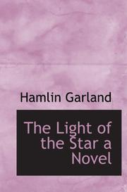 Cover of: The Light of the Star a Novel | Hamlin Garland