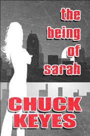Cover of: The Being of Sarah by Chuck Keyes