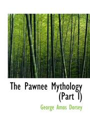 Cover of: The Pawnee Mythology (Part I) by George Amos Dorsey