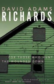 Cover of: For Those Who Hunt the Wounded Down | David Adams Richards