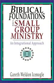 Cover of: Biblical foundations for small group ministry | Gareth Weldon Icenogle