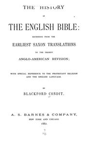Cover of: The history of the English Bible: extending from earliest Saxon translations to the present Anglo-American revision | Blackford Condit