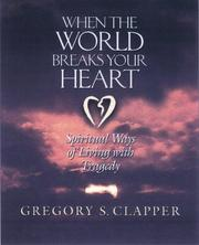 Cover of: When the world breaks your heart | Gregory Scott Clapper