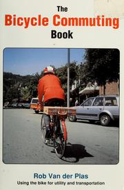 Cover of: The bicycle commuting book | Rob Van der Plas