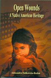 Cover of: Open Wounds - A Native American Heritage by Aleksandra Ziolkowska-Boehm
