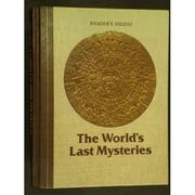 Cover of: The World's Last Mysteries by Reader's Digest