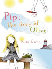 Cover of: Pip, the story of Olive | Kim Kane