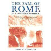 Cover of: FALL OF ROME: AND THE END OF CIVILIZATION | BRYAN WARD-PERKINS