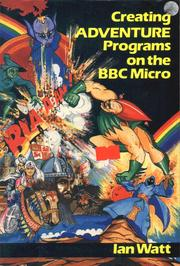 Cover of: Creating Adventure Programs on the BBC Micro | Ian D. Watt