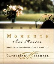 Cover of: Moments That Matter Inspiration For Each Day Of The Year by Catherine Marshall