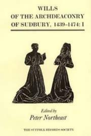 Cover of: Wills of the Archdeaconry of Sudbury, 1439-1474 by Peter Northeast