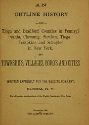 Cover of: An outline history of Tioga and Bradford counties in Pennsylvania, Chemung, Steuben, Tioga, Tompkins and Schuyler in New York | John L. Sexton
