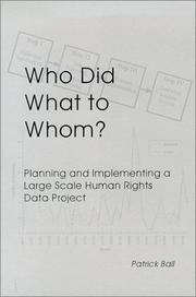 Cover of: Who Did What to Whom? Planning and Implementing a Large Scale Human Rights Project | Patrick Ball